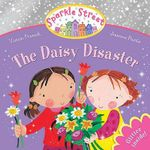 Sparkle Street : The Daisy Disaster : Glitter inside! - Vivian French