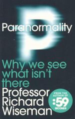 Paranormality : Why We See What Isn't There - Professor Richard Wiseman