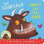 The Gruffalo : My First Gruffalo : Touch-and-Feel - Julia Donaldson