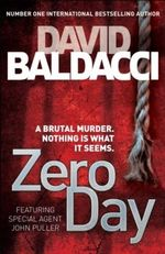 Zero Day : A Brutal Murder - Nothing Is What It Seems - David Baldacci