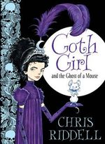 Goth Girl : and the Ghost of a Mouse - Chris Riddell