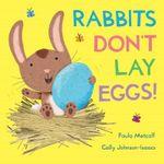 Rabbits Don't Lay Eggs! - Paula Metcalf