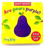 Shiny Shapes: Are Pears Purple? : A First Colours Book - Amy Blay