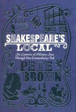 Shakespeare's Local : Six Centuries of History Seen Through One Extraordinary Pub - Pete Brown
