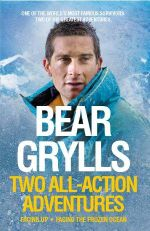 Bear Grylls: Two All-action Adventures : Facing Up / Facing the Frozen Ocean - Bear Grylls