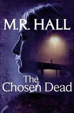 The Chosen Dead - M. R. Hall