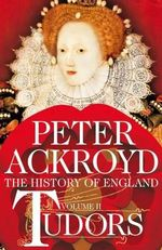 Tudors : Volume II : A History of England - Peter Ackroyd