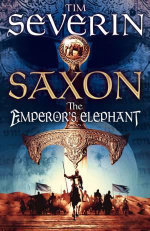 Saxon : The Emperor's Elephant - Tim Severin