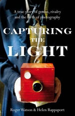 Capturing the Light : The Birth of Photography - Helen Rappaport
