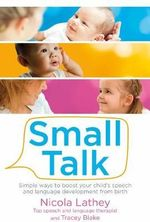 Small Talk : Simple Ways to Boost Your Child's Speech and Language Development from Birth - Nicola Lathey