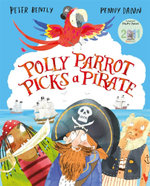 Polly Parrot Picks a Pirate - Peter Bently