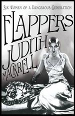 Flappers : Women of a Dangerous Generation - Judith Mackrell
