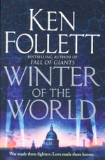 Winter of the World : War made them fighters. Love made them heroes - Ken Follett
