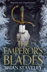 The Emperor's Blades : Chronicle of the Unhewn Throne : Book One - Brian Staveley