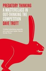 Predatory Thinking : A Masterclass in Out-thinking the Competition - Dave Trott