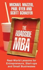 The Roadside MBA : Real-world Lessons for Entrepreneurs, Start-ups and Small Businesses - Scott Schaefer