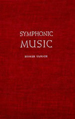 Symphonic Music : Its Evolution since the Renaissance - Homer Ulrich