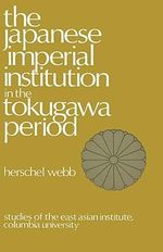The Japanese Imperial Institution in the Tokugawa Period - Herschel Webb