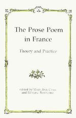 The Prose Poem in France : Theory and Practice - Mary Ann Caws