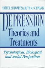 Depression : Theories and Treatments - Psychological, Biological and Social Perspectives - Arthur Schwartz