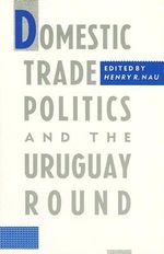 Domestic Trade Politics and the Uruguay Round - Henry R. Nau