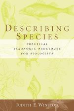 Describing Species : Practical Taxonomic Procedure for Biologists - Judith E. Winston