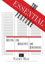 The Essential Feature : Writing for Magazines and Newspapers - Vicky Hay