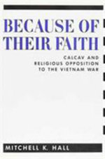 Because of Their Faith : CALVAC and Religious Opposition to the Vietnam War - Mitchell K. Hall