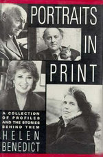 Portraits in Print : A Collection of Profiles and the Stories Behind Them - Helen Benedict