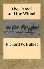 The Camel and the Wheel : The History of the U.S. Army Mule - R. Bulliet