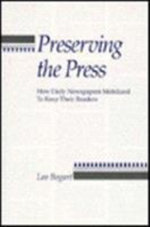 Preserving the Press : How Daily Newspapers Mobilized to Keep Their Readers - Leo Bogart