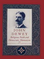 John Dewey : Religious Faith and Democratic Humanism - Steven C. Rockefeller