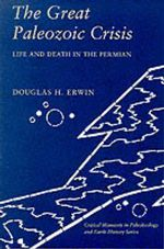 The Great Paleozoic Crisis : Life and Death in the Permian - Douglas H. Erwin