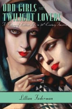 Odd Girls and Twilight Lovers : A History of Lesbian Life in Twentieth-Century America - Lillian Faderman