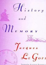 History and Memory : European Perspectives: A Series in Social Thought and Cultural Criticism - Jacques Legoff