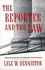The Reporter and the Law : Techniques Covering the Courts - Lyle W. Denniston
