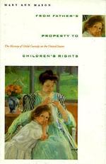 From Father's Property to Children's Rights : The History of Child Custody in the United States - Mary Ann Mason