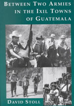 Between Two Armies in the Ixil Towns of Guatemala - David Stoll