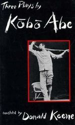 Three Plays by Kobo Abe : Essays on Sexuality, Death and America in the Tele... - Kobo Abe
