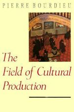 The Field of Cultural Production : Essays on Art and Literature - Pierre Bourdieu