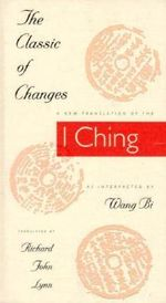 The Classic of Changes : A New Translation of the