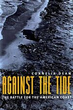 Against the Tide : The Battle for America's Beaches - Cornelia Dean