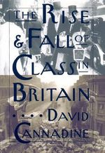The Rise and Fall of Class in Britain - David Cannadine