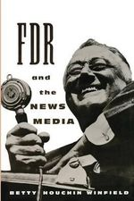 FDR and the News Media - Betty Houchin Winfield