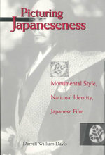 Picturing Japaneseness : Monumental Style, National Identity, Japanese Film - Darrell William Davis