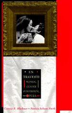 En Travesti : Women, Gender Subversion, Opera
