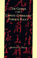 The Genesis of Chinese Communist Foreign Policy : The Evolution of State Control - Michael H. Hunt