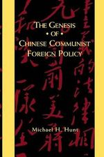 The Genesis of Chinese Communist Foreign Policy - Michael H. Hunt