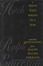 Hitch Your Wagon to a Star : and Other Quotations from Ralph Waldo Emerson - Ralph Waldo Emerson