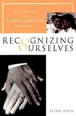 Recognizing Ourselves : Ceremonies of Lesbian and Gay Commitment - Ellen Lewin